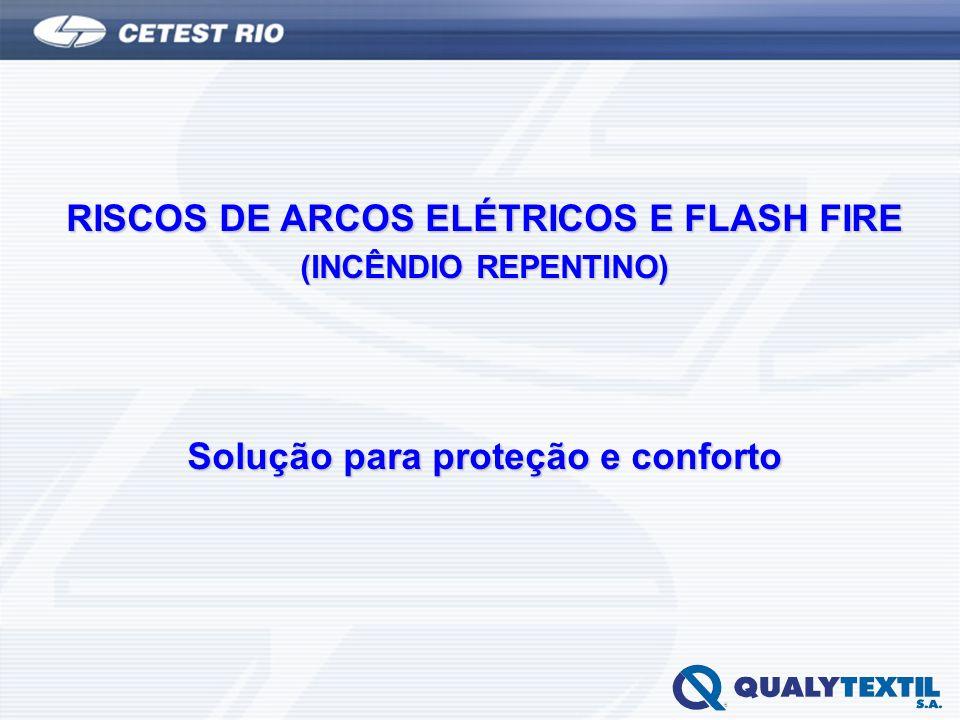 RISCOS DE ARCOS ELÉTRICOS E FLASH FIRE (INCÊNDIO REPENTINO) Solução para proteção e conforto