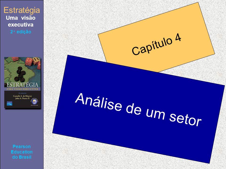 Estratégia Uma visão executiva Pearson Education do Brasil Estratégia Uma visão executiva Pearson Education do Brasil 2ª edição Capítulo 4 Análise de