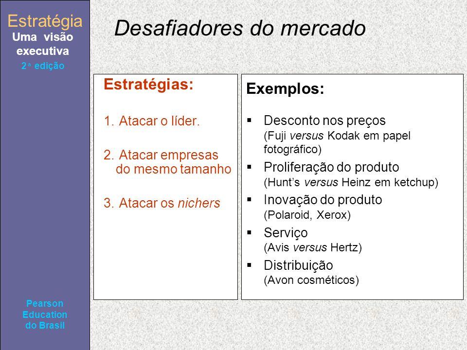 Estratégia Uma visão executiva Pearson Education do Brasil Estratégia Uma visão executiva Pearson Education do Brasil 2ª edição Desafiadores do mercad