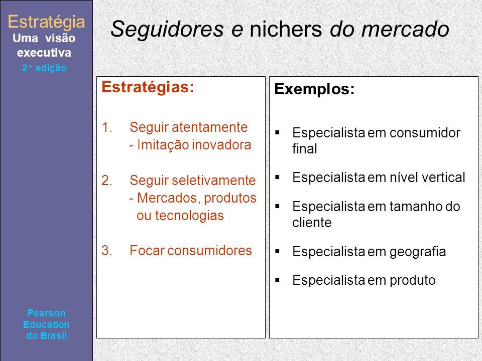 Estratégia Uma visão executiva Pearson Education do Brasil Estratégia Uma visão executiva Pearson Education do Brasil 2ª edição Seguidores e nichers d
