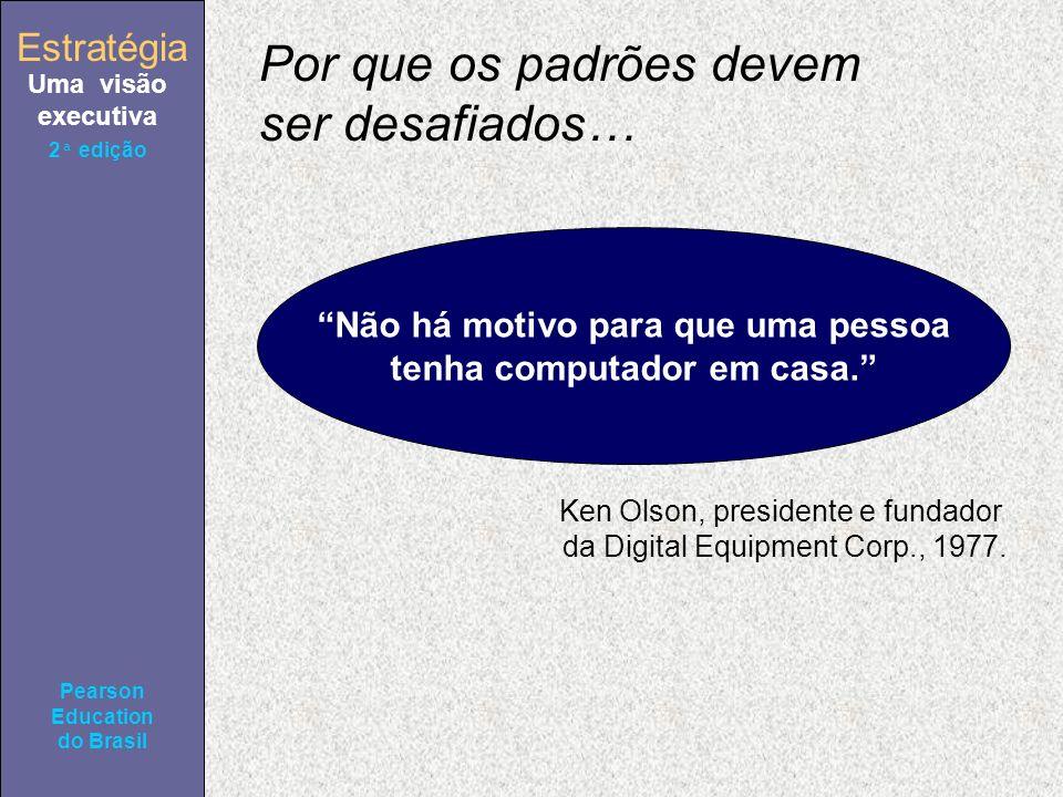 Estratégia Uma visão executiva Pearson Education do Brasil Estratégia Uma visão executiva Pearson Education do Brasil 2ª edição Por que os padrões dev