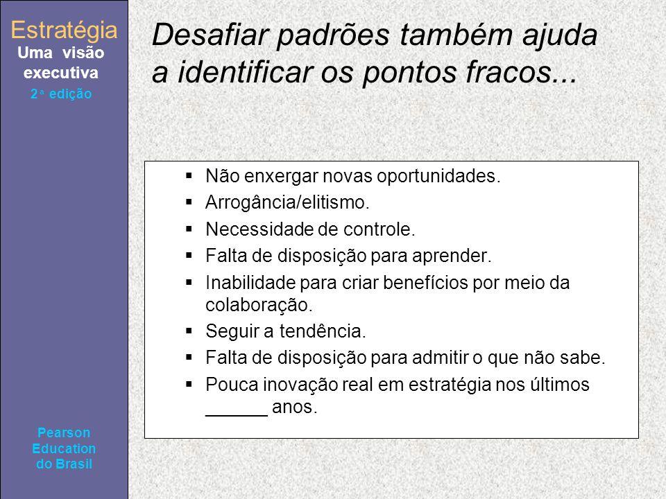 Estratégia Uma visão executiva Pearson Education do Brasil Estratégia Uma visão executiva Pearson Education do Brasil 2ª edição Desafiar padrões també