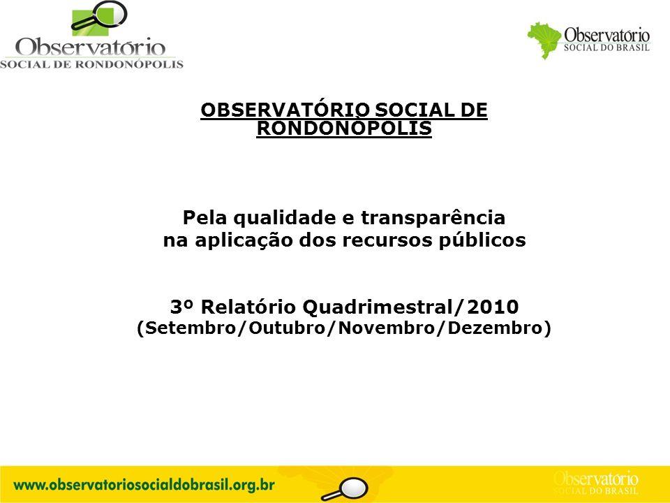 Logo do OS OBSERVATÓRIO SOCIAL DE RONDONÒPOLIS Pela qualidade e transparência na aplicação dos recursos públicos 3º Relatório Quadrimestral/2010 (Sete
