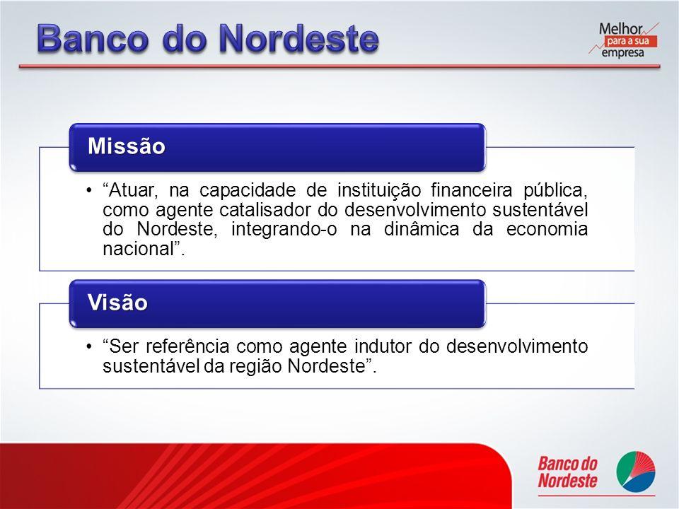 Atuar, na capacidade de instituição financeira pública, como agente catalisador do desenvolvimento sustentável do Nordeste, integrando-o na dinâmica d
