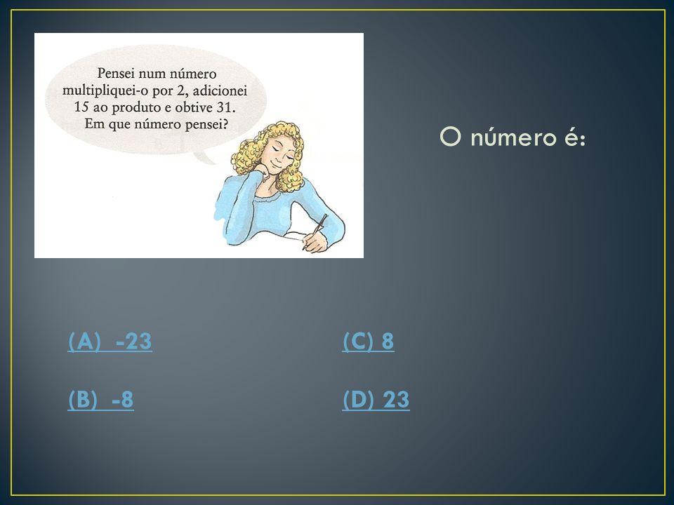 Se representarmos por x o número em que a rapariga pensou, a equação que permite determina-lo é: (A) 2(x+15)=31(C) 2x+15+31=0 (B) 2(x+15)+31=0(D) 2x+1