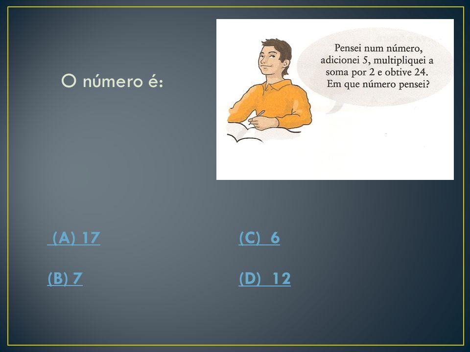 Representando por x o número em que ele pensou, a equação que permite determina-lo é: (A) 2(x+5)=24(C) 2x+5=24 (B) 2x=24+5(D) 2x=24