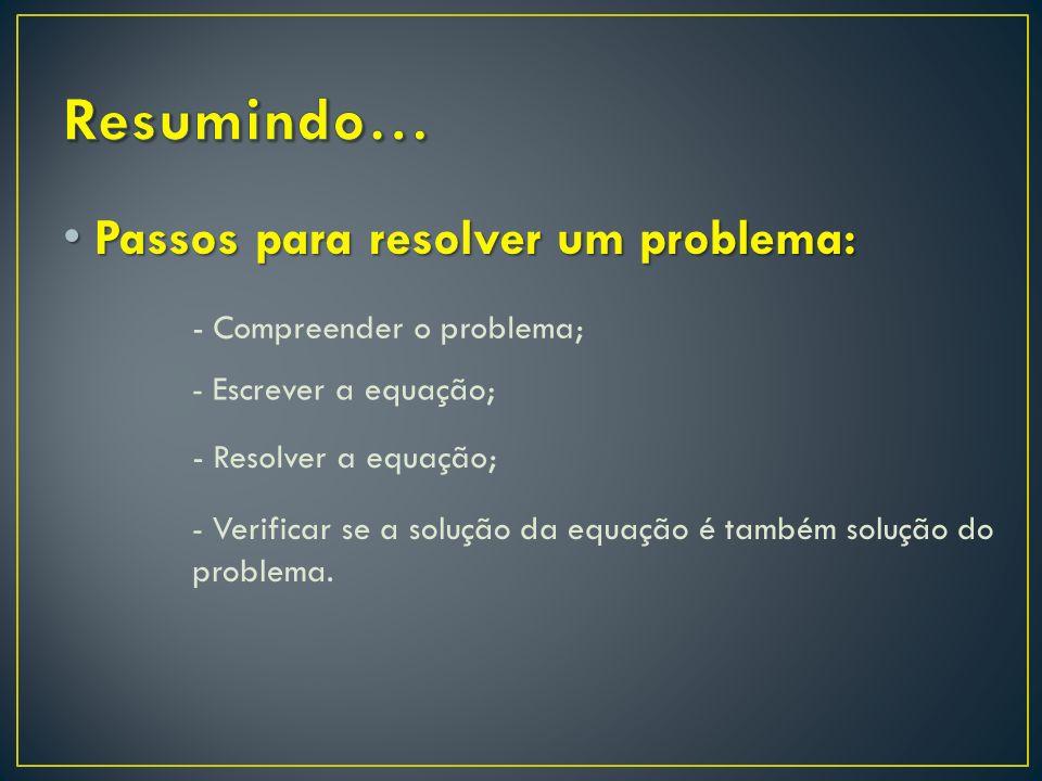 4º Passo - Verificar se a solução da equação é também solução do problema. Peso da mochila: Peso do saco: Total: x=3 2x=6 9 Então, a resposta ao probl