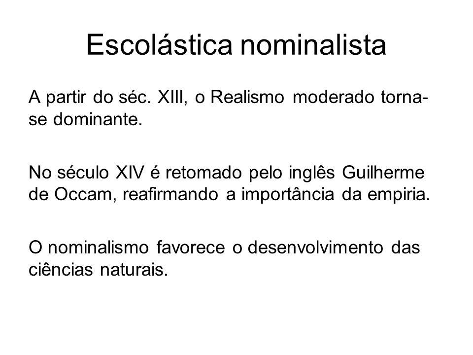 Escolástica nominalista A partir do séc. XIII, o Realismo moderado torna- se dominante. No século XIV é retomado pelo inglês Guilherme de Occam, reafi
