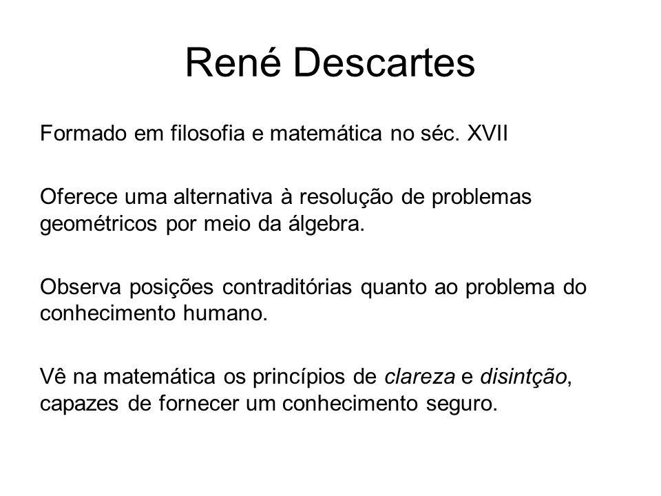 René Descartes Formado em filosofia e matemática no séc. XVII Oferece uma alternativa à resolução de problemas geométricos por meio da álgebra. Observ