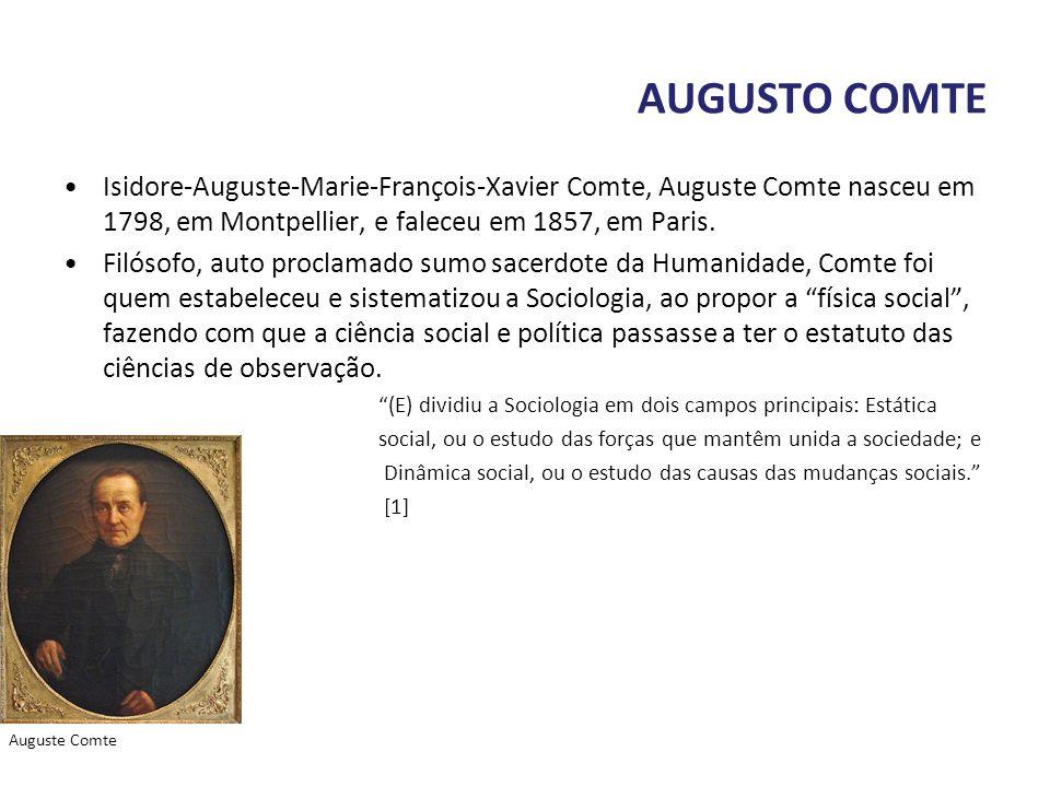 AUGUSTO COMTE Isidore-Auguste-Marie-François-Xavier Comte, Auguste Comte nasceu em 1798, em Montpellier, e faleceu em 1857, em Paris. Filósofo, auto p