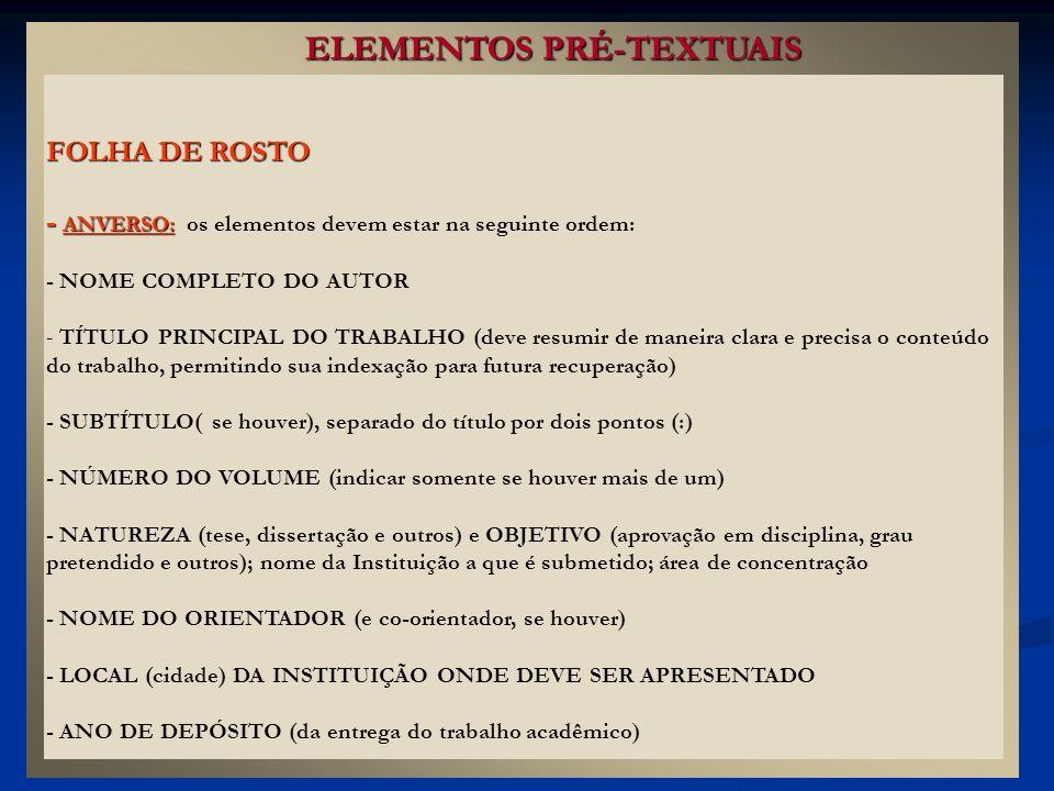 FOLHA DE ROSTO - ANVERSO: - ANVERSO: os elementos devem estar na seguinte ordem: - NOME COMPLETO DO AUTOR - TÍTULO PRINCIPAL DO TRABALHO (deve resumir