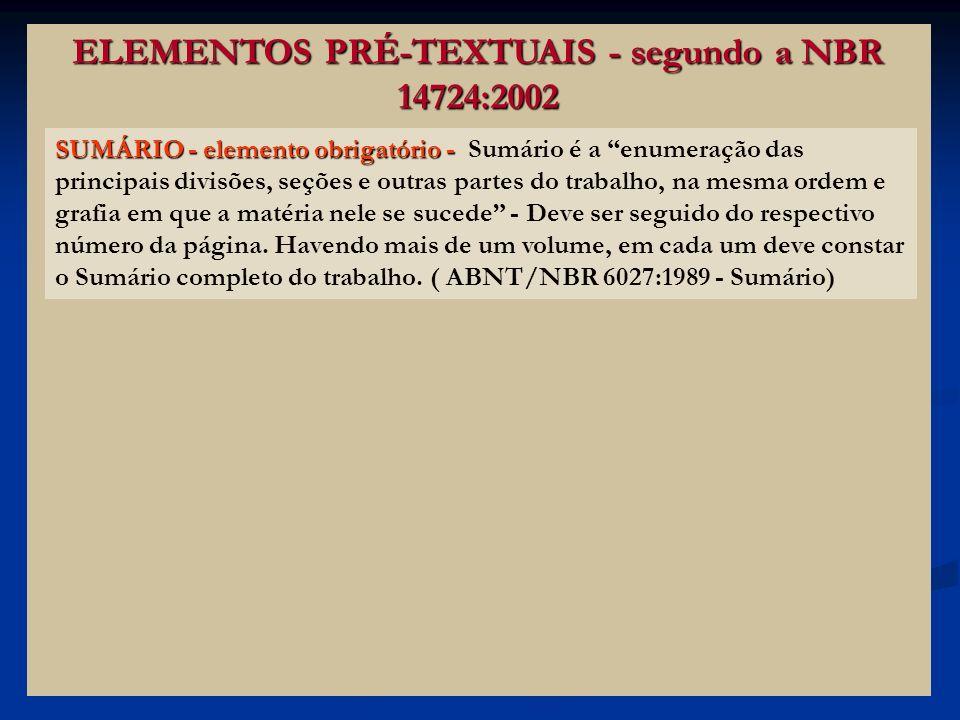 ELEMENTOS PRÉ-TEXTUAIS - segundo a NBR 14724:2002 SUMÁRIO - elemento obrigatório - SUMÁRIO - elemento obrigatório - Sumário é a enumeração das princip