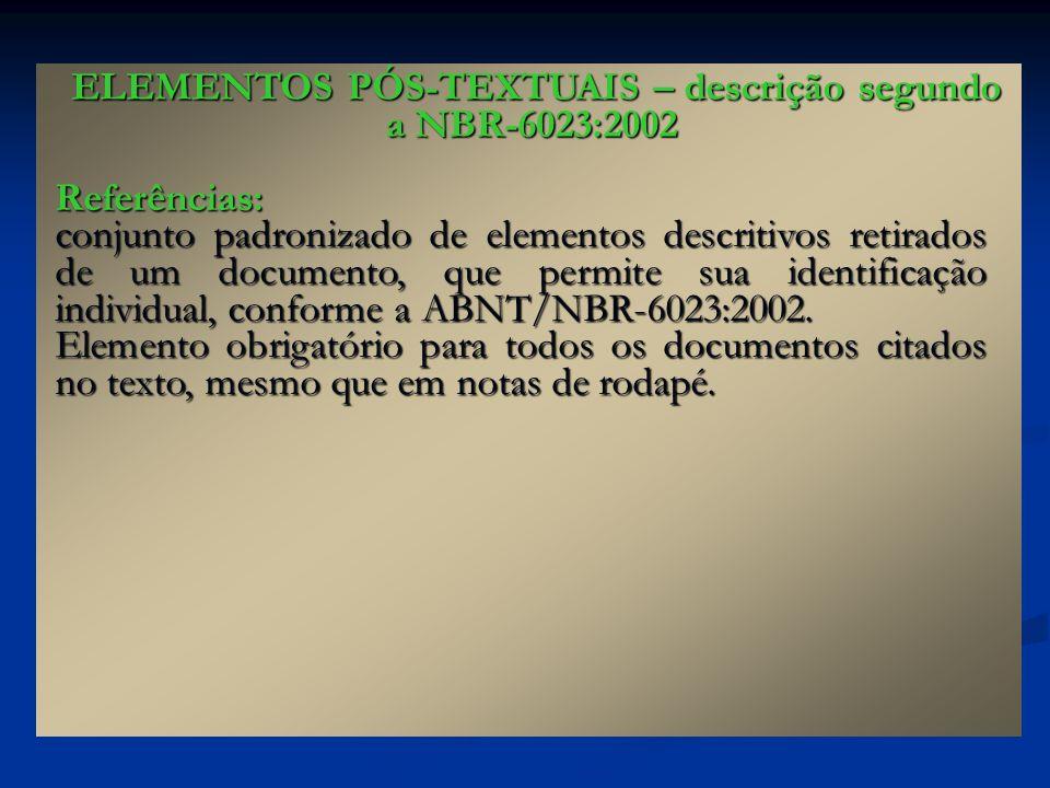 Referências: conjunto padronizado de elementos descritivos retirados de um documento, que permite sua identificação individual, conforme a ABNT/NBR-60