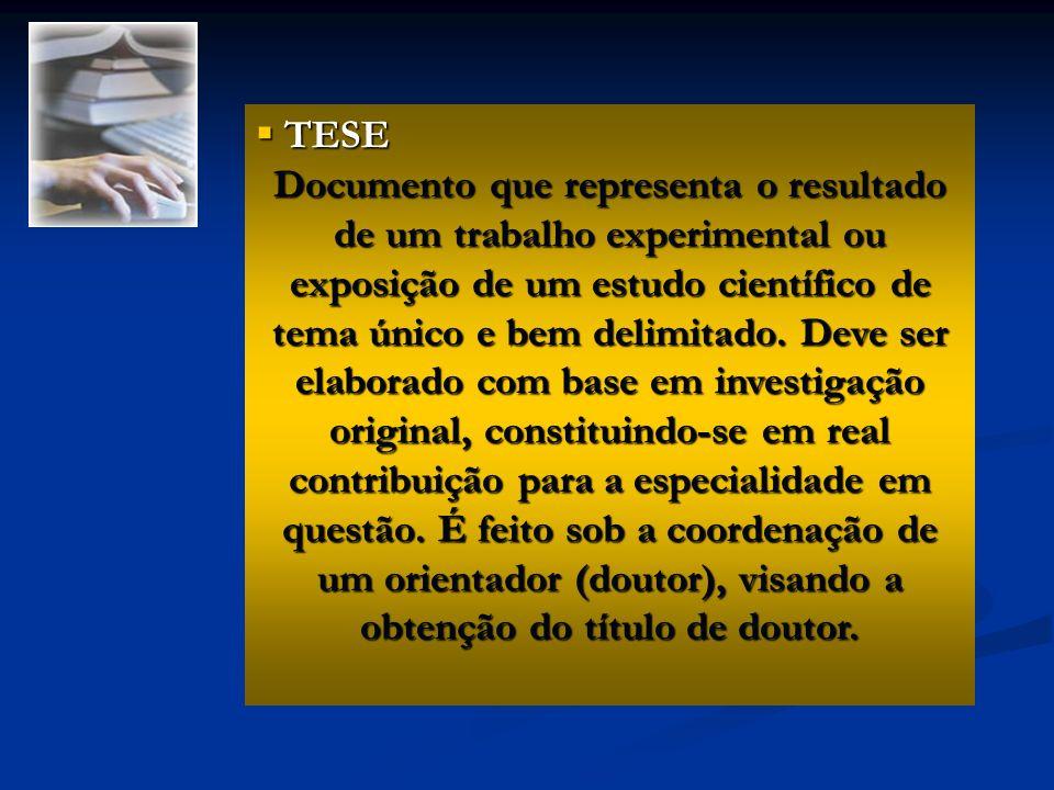 TESE TESE Documento que representa o resultado de um trabalho experimental ou exposição de um estudo científico de tema único e bem delimitado. Deve s
