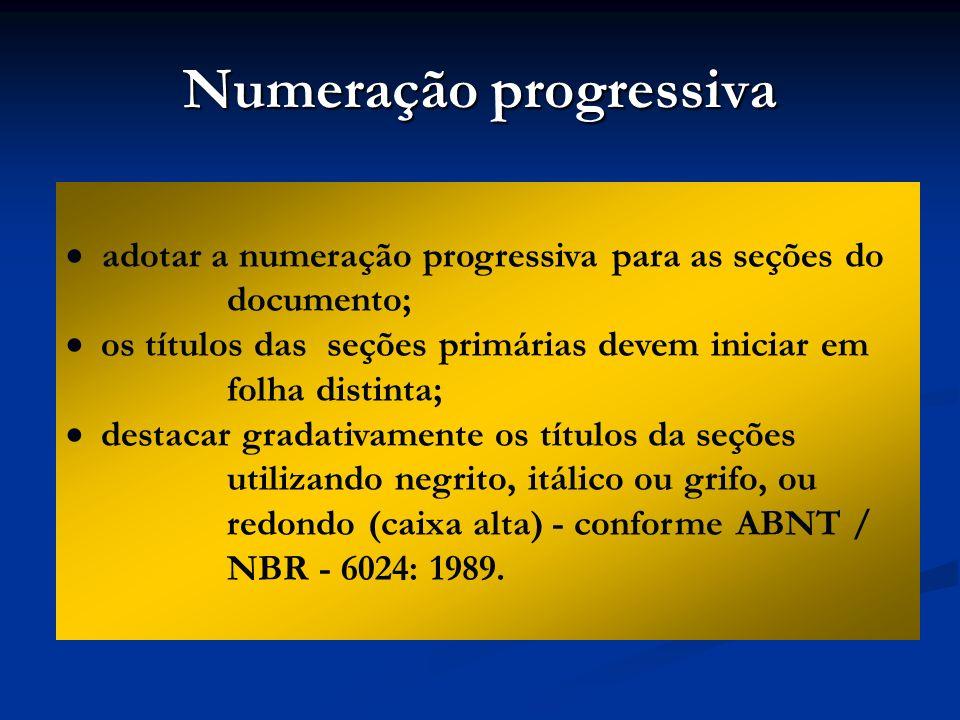 Numeração progressiva adotar a numeração progressiva para as seções do documento; os títulos das seções primárias devem iniciar em folha distinta; des
