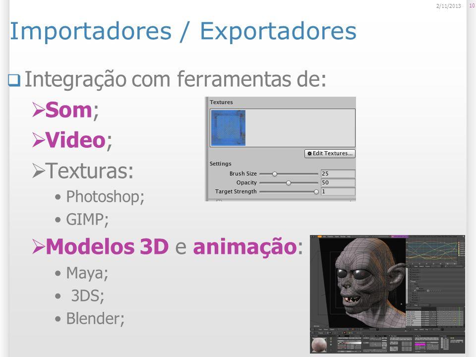 Importadores / Exportadores Integração com ferramentas de: Som; Video; Texturas: Photoshop; GIMP; Modelos 3D e animação: Maya; 3DS; Blender; 10 2/11/2