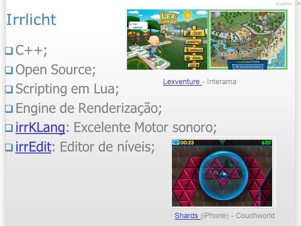 Irrlicht C++; Open Source; Scripting em Lua; Engine de Renderização; irrKLang: Excelente Motor sonoro; irrKLang irrEdit: Editor de níveis; irrEdit 14