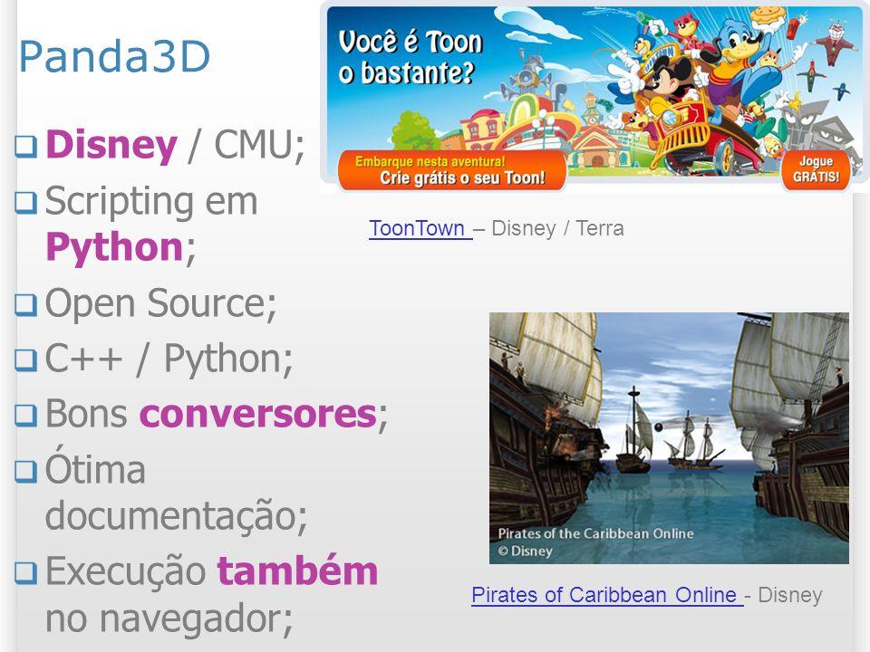 Panda3D Disney / CMU; Scripting em Python; Open Source; C++ / Python; Bons conversores; Ótima documentação; Execução também no navegador; 15 2/11/2013