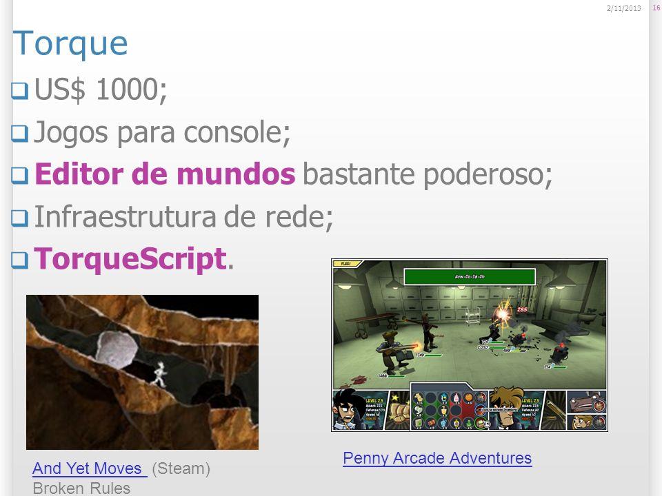Torque US$ 1000; Jogos para console; Editor de mundos bastante poderoso; Infraestrutura de rede; TorqueScript. 16 2/11/2013 And Yet Moves And Yet Move