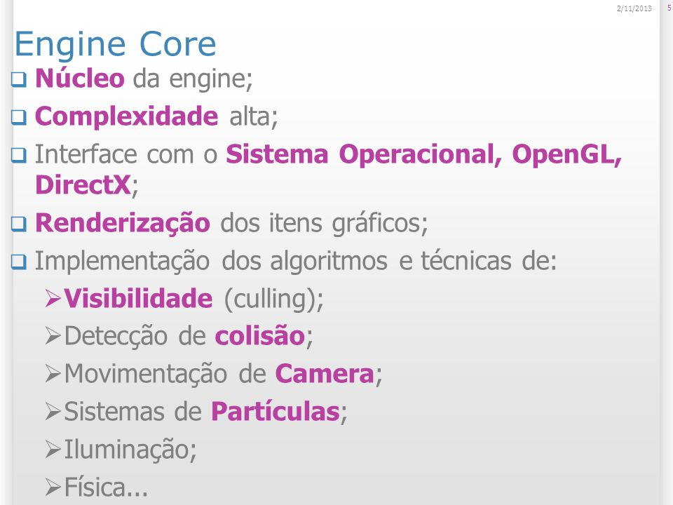Engine Core Núcleo da engine; Complexidade alta; Interface com o Sistema Operacional, OpenGL, DirectX; Renderização dos itens gráficos; Implementação