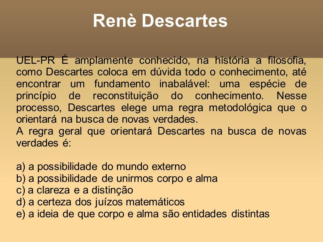 Renè Descartes UEL-PR É amplamente conhecido, na história a filosofia, como Descartes coloca em dúvida todo o conhecimento, até encontrar um fundament