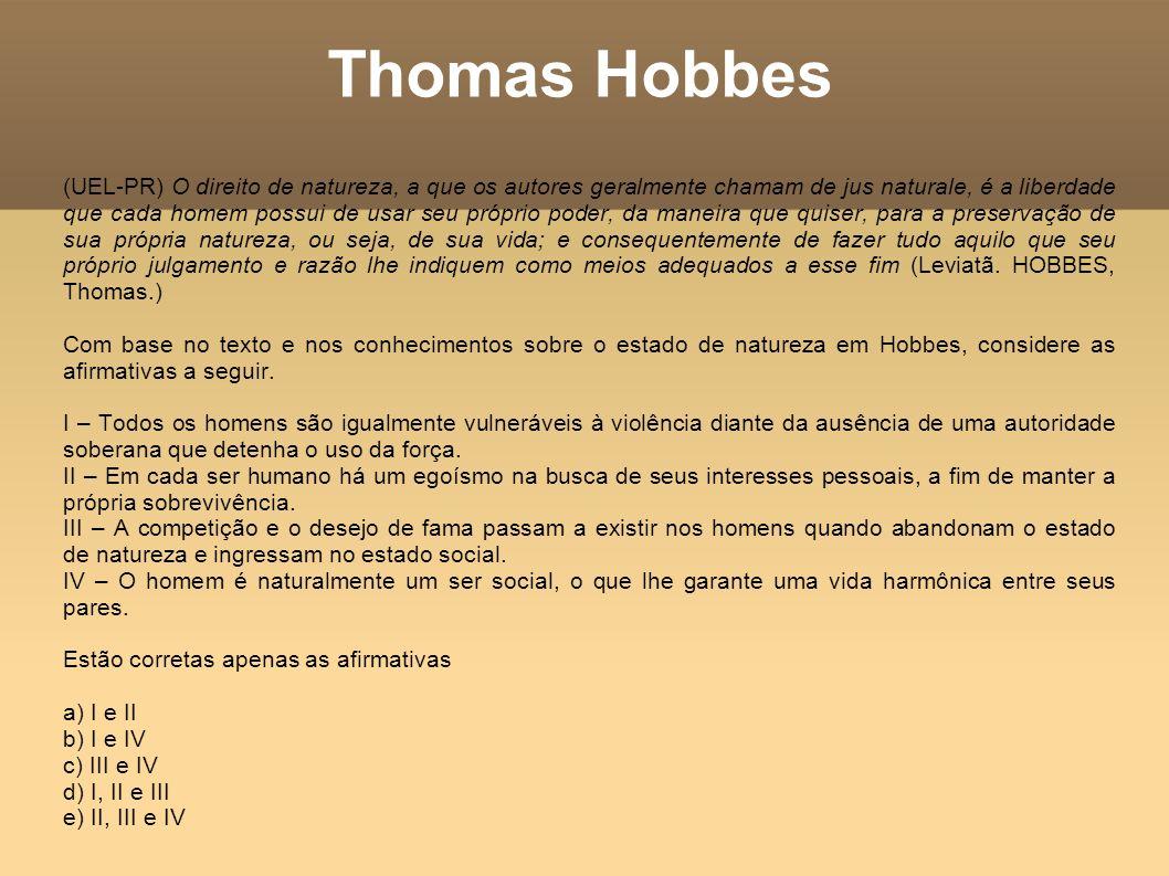 Thomas Hobbes (UEL-PR) O direito de natureza, a que os autores geralmente chamam de jus naturale, é a liberdade que cada homem possui de usar seu próp