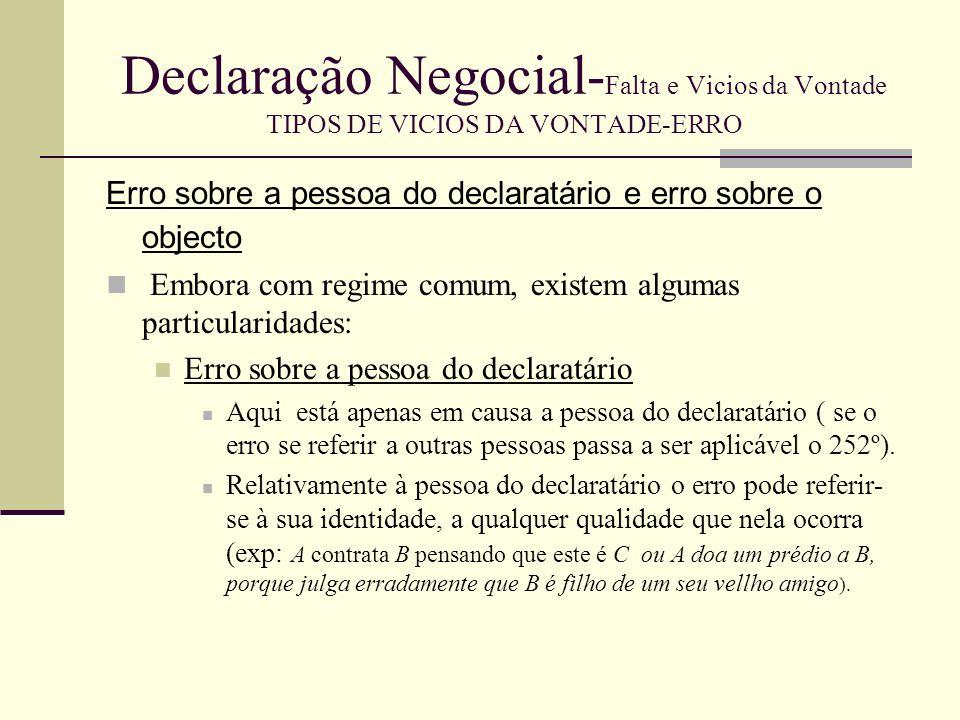 Declaração Negocial- Falta e Vicios da Vontade TIPOS DE VICIOS DA VONTADE-ERRO Erro sobre o objecto negocial Abrange tanto o objecto material como o objecto jurídico (conteúdo).
