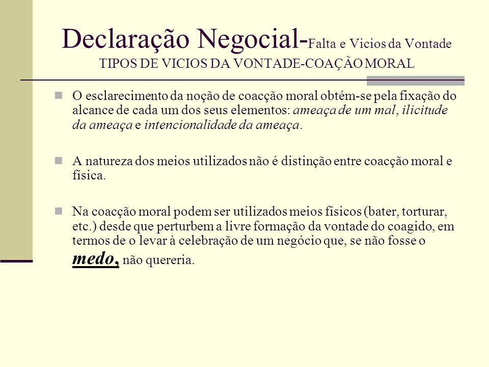 Declaração Negocial- Falta e Vicios da Vontade TIPOS DE VICIOS DA VONTADE-COAÇÃO MORAL Noção de medo Medo – é o segundo dos vícios na formação da vontade.