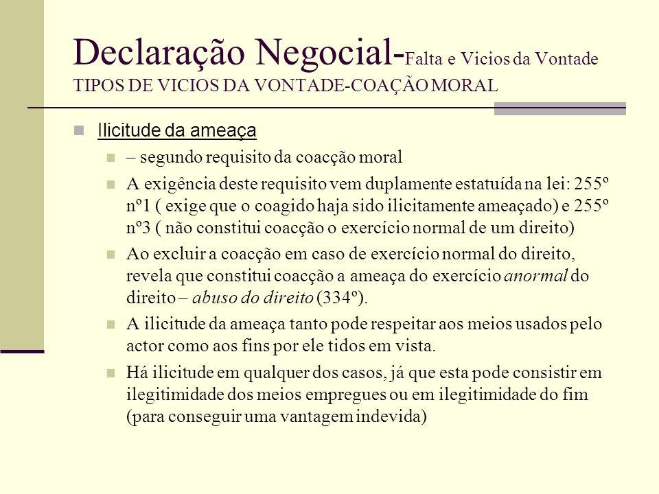 Declaração Negocial- Falta e Vicios da Vontade TIPOS DE VICIOS DA VONTADE-COAÇÃO MORAL Intencionalidade da ameaça – consiste em o coactor, com a ameaça, ter em vista obter do coagido a declaração negocial (255º nº1) Assim, a ameaça deve ser cominatória.