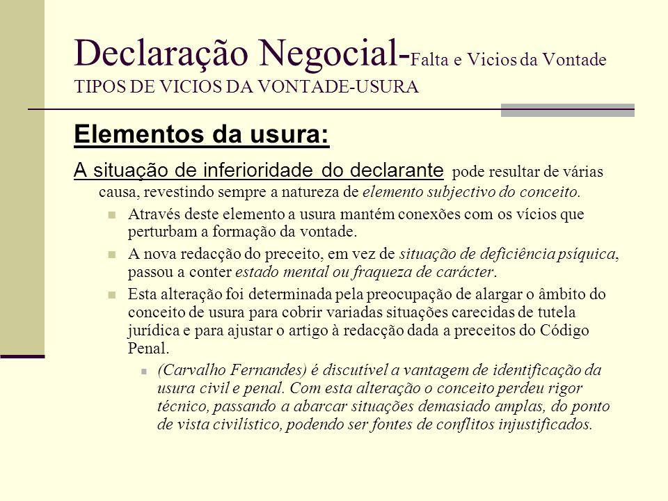 Declaração Negocial- Falta e Vicios da Vontade TIPOS DE VICIOS DA VONTADE-USURA Assim 282º, nº1 – situação de inferioridade do declarante, abrange: 1.