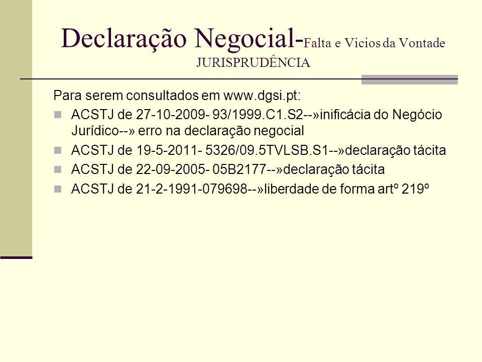 Declaração Negocial- Falta e Vicios da Vontade JURISPRUDÊNCIA Para serem consultados em www.dgsi.pt: ACSTJ de 27-10-2009- 93/1999.C1.S2--»inificácia d
