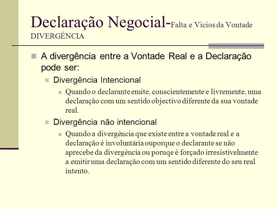 Declaração Negocial- Falta e Vicios da Vontade DIVERGÊNCIA INTENCIONAL A divergência intencional pode apresentar-se sob 3 formas principais : 1.