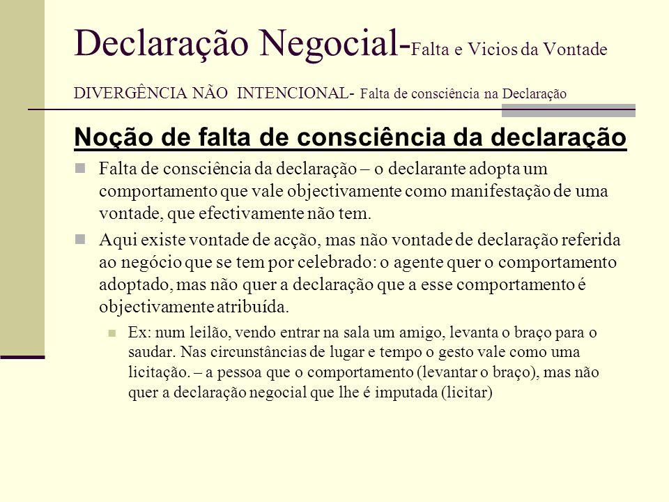 Declaração Negocial- Falta e Vicios da Vontade DIVERGÊNCIA NÃO INTENCIONAL- Falta de consciência na Declaração A falta de consciência da declaração aproxima-se do erro na declaração.