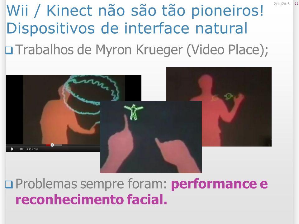 Wii / Kinect não são tão pioneiros! Dispositivos de interface natural Trabalhos de Myron Krueger (Video Place); Problemas sempre foram: performance e