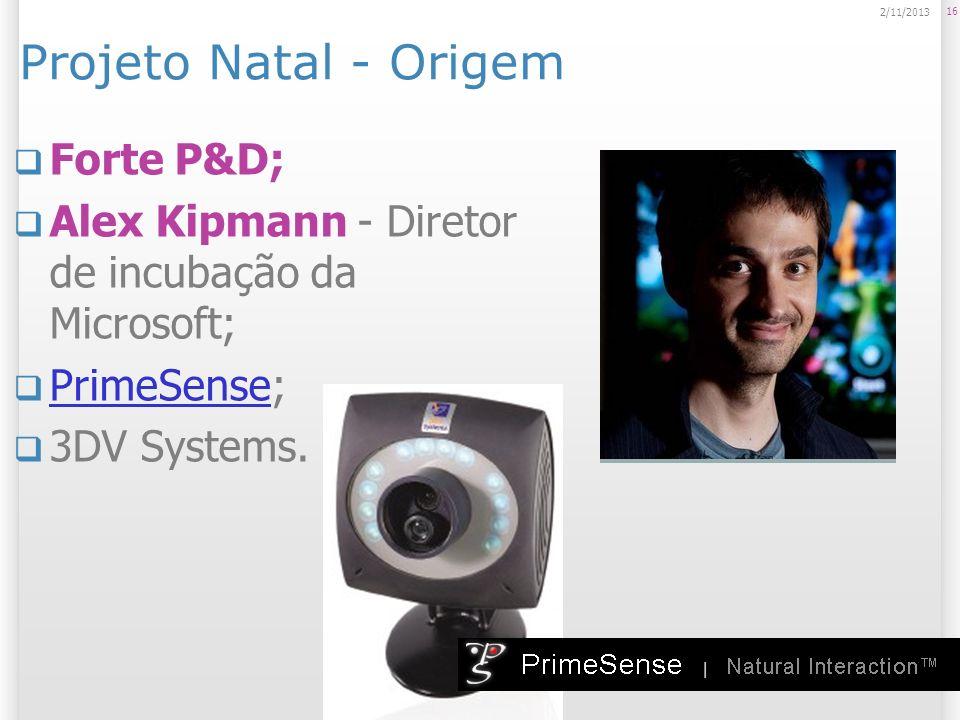 Projeto Natal - Origem Forte P&D; Alex Kipmann - Diretor de incubação da Microsoft; PrimeSense; PrimeSense 3DV Systems. 16 2/11/2013
