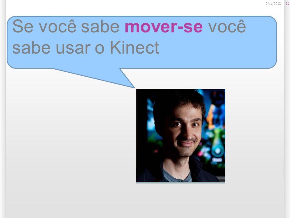 18 2/11/2013 Se você sabe mover-se você sabe usar o Kinect