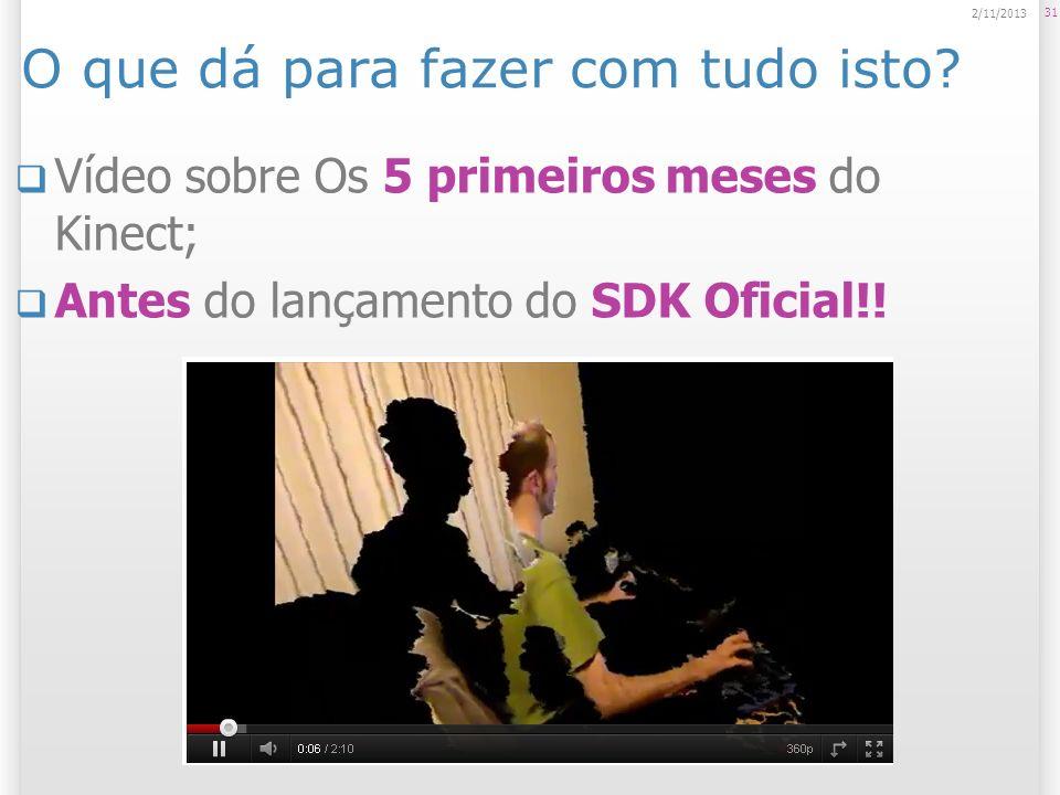 O que dá para fazer com tudo isto? Vídeo sobre Os 5 primeiros meses do Kinect; Antes do lançamento do SDK Oficial!! 31 2/11/2013