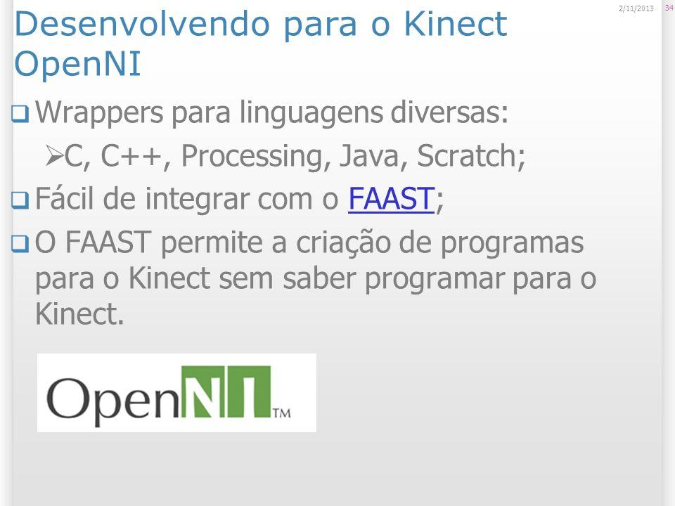 Desenvolvendo para o Kinect OpenNI Wrappers para linguagens diversas: C, C++, Processing, Java, Scratch; Fácil de integrar com o FAAST;FAAST O FAAST p