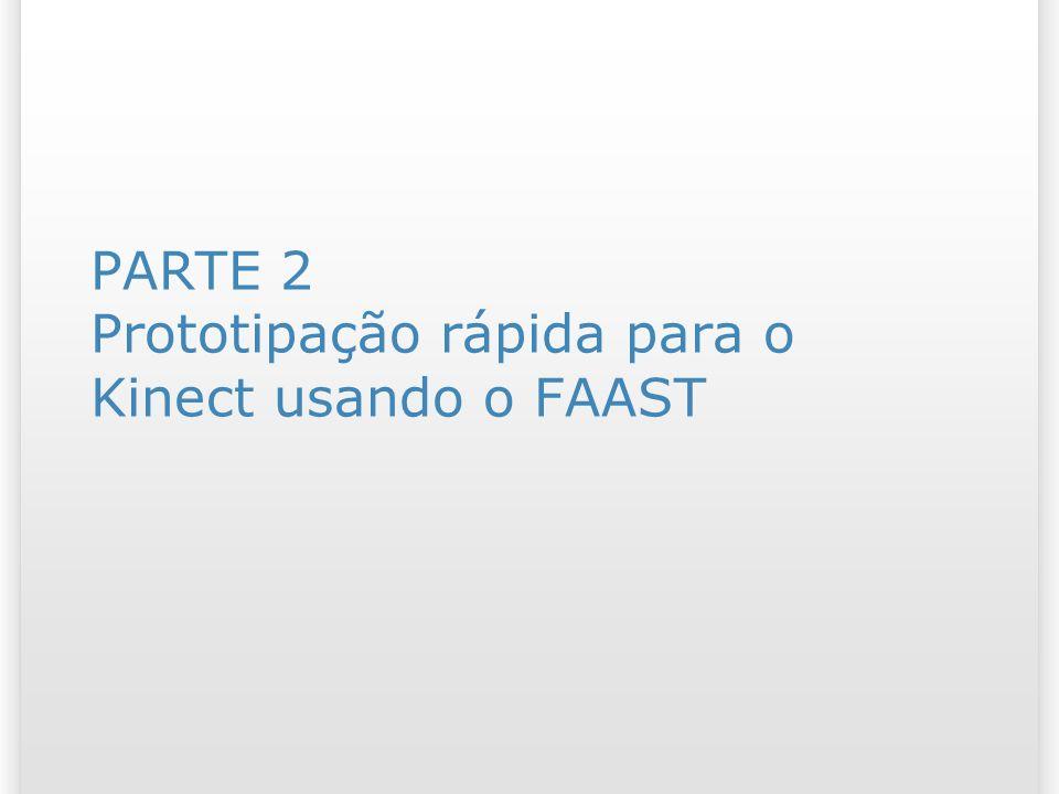 PARTE 2 Prototipação rápida para o Kinect usando o FAAST