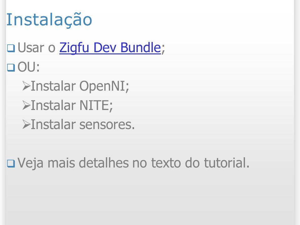 Instalação Usar o Zigfu Dev Bundle;Zigfu Dev Bundle OU: Instalar OpenNI; Instalar NITE; Instalar sensores. Veja mais detalhes no texto do tutorial.