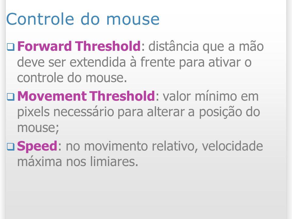 Controle do mouse Forward Threshold: distância que a mão deve ser extendida à frente para ativar o controle do mouse. Movement Threshold: valor mínimo