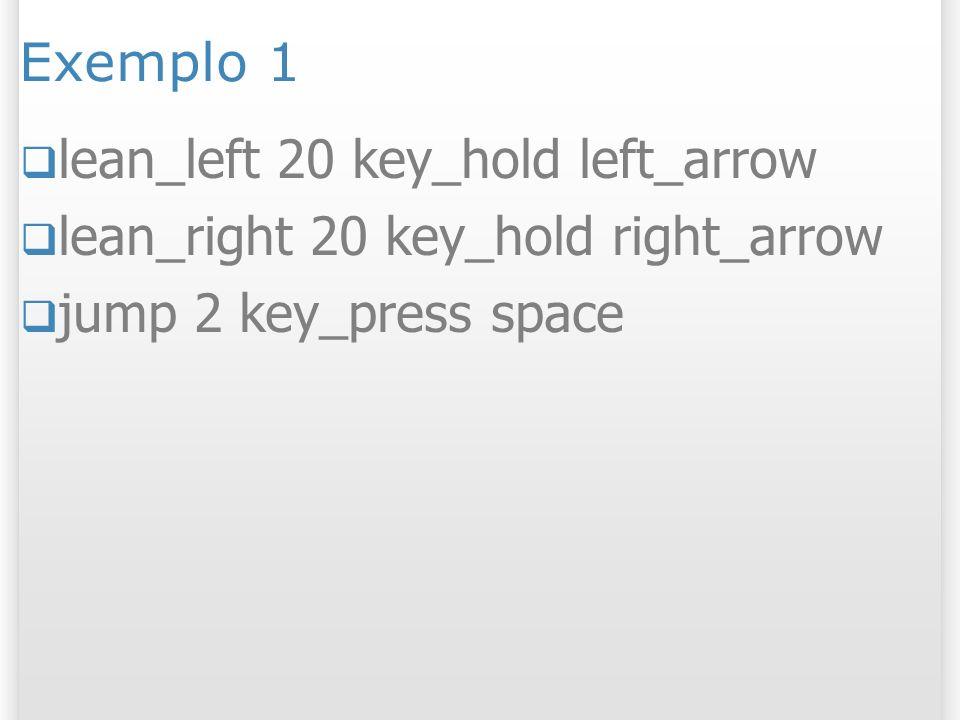 Exemplo 1 lean_left 20 key_hold left_arrow lean_right 20 key_hold right_arrow jump 2 key_press space