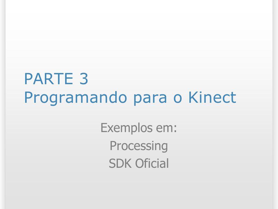 PARTE 3 Programando para o Kinect Exemplos em: Processing SDK Oficial