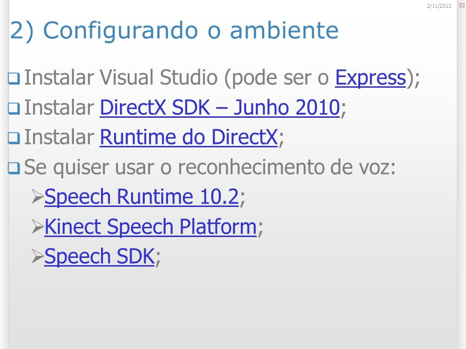 2) Configurando o ambiente Instalar Visual Studio (pode ser o Express);Express Instalar DirectX SDK – Junho 2010;DirectX SDK – Junho 2010 Instalar Run