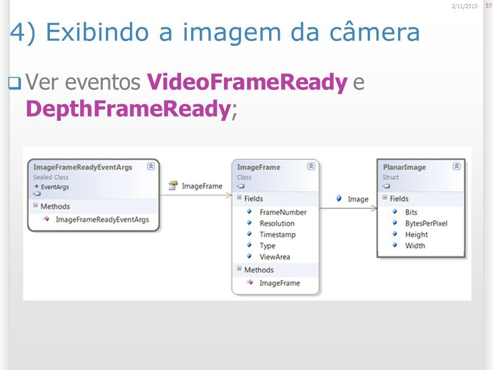 4) Exibindo a imagem da câmera Ver eventos VideoFrameReady e DepthFrameReady; 57 2/11/2013