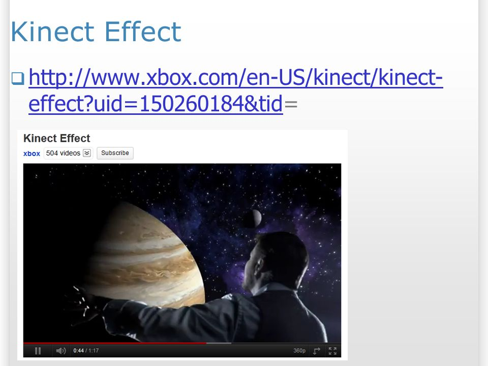 Kinect Effect http://www.xbox.com/en-US/kinect/kinect- effect?uid=150260184&tid= http://www.xbox.com/en-US/kinect/kinect- effect?uid=150260184&tid