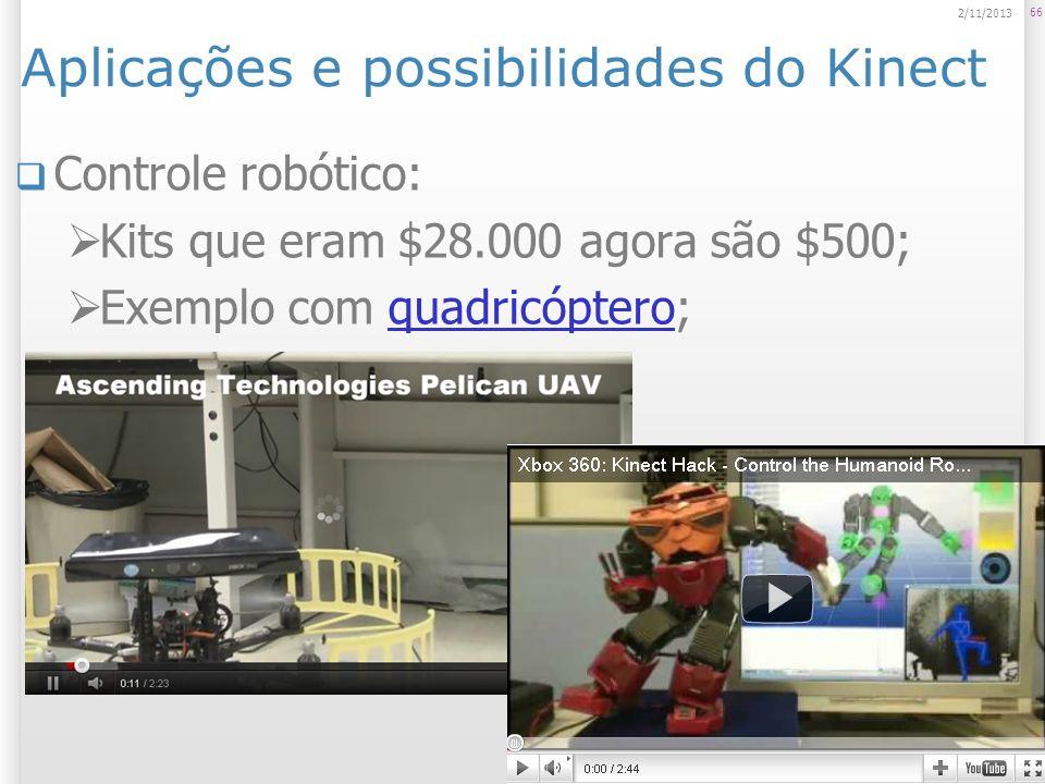 Aplicações e possibilidades do Kinect Controle robótico: Kits que eram $28.000 agora são $500; Exemplo com quadricóptero;quadricóptero 66 2/11/2013