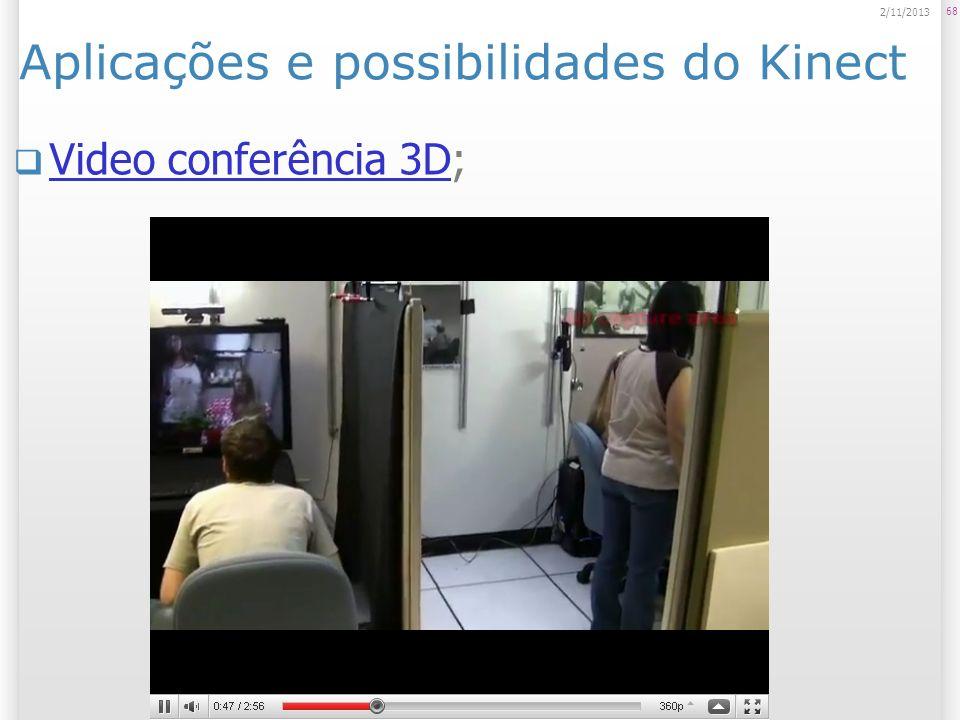 Aplicações e possibilidades do Kinect Video conferência 3D; Video conferência 3D 68 2/11/2013