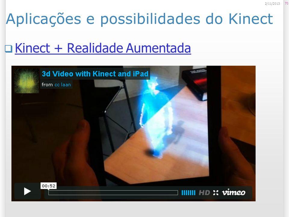 Aplicações e possibilidades do Kinect Kinect + Realidade Aumentada 70 2/11/2013