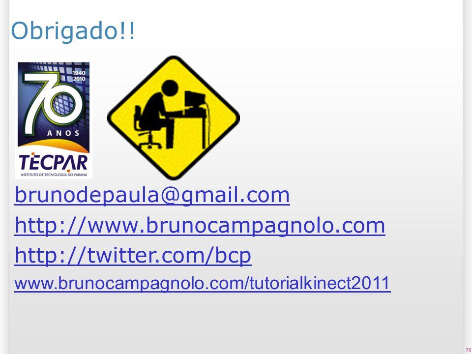 78 Obrigado!! brunodepaula@gmail.com http://www.brunocampagnolo.com http://twitter.com/bcp www.brunocampagnolo.com/tutorialkinect2011